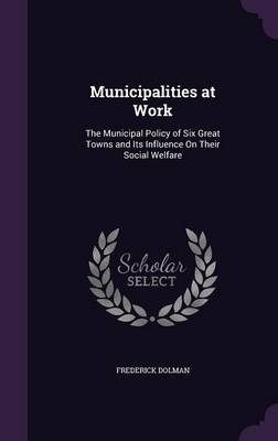 Municipalities at Work by Frederick Dolman