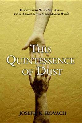 This Quintessence of Dust?: Discovering Who We are, from Ancient Greece to the Modern World by Joseph Kovach