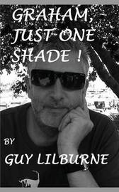 Graham, Just One Shade by Guy Lilburne