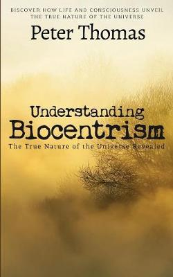Understanding Biocentrism by Peter Thomas