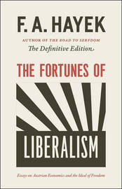 The Fortunes of Liberalism by F.A. Hayek