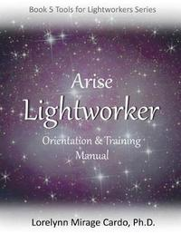 Lightworker Orientation and Training Manual by Lorelynn Mirage Cardo