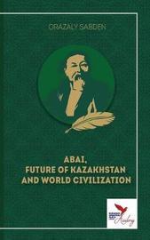 Abai, Future of Kazakhstan and World Civilization by Orazaly Sabden image