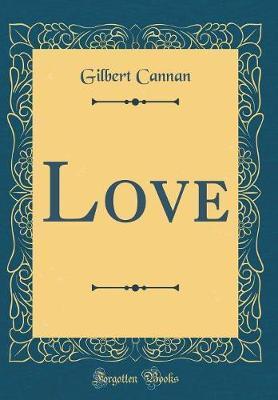 Love (Classic Reprint) by Gilbert Cannan