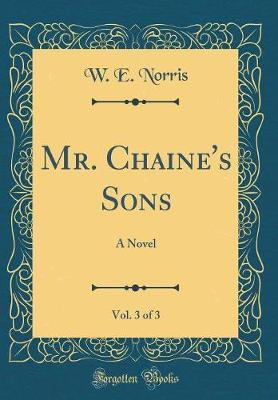 Mr. Chaine's Sons, Vol. 3 of 3 by W E Norris