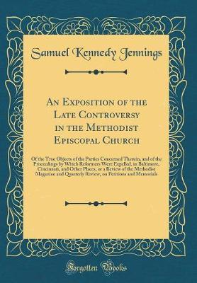 An Exposition of the Late Controversy in the Methodist Episcopal Church by Samuel Kennedy Jennings