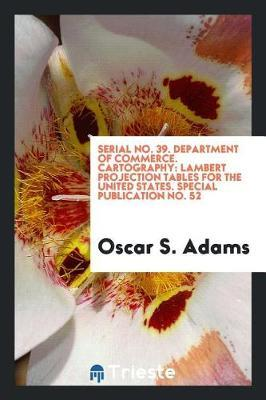 Serial No. 39. Department of Commerce. Cartography by Oscar S Adams