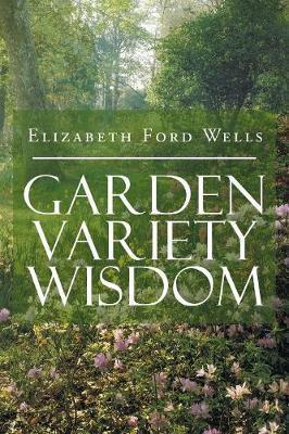 Garden Variety Wisdom by Elizabeth Ford Wells