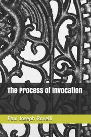 The Process of Invocation by Paul Joseph Rovelli
