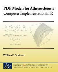PDE Models for Atherosclerosis Computer Implementation in R by William E. Schiesser