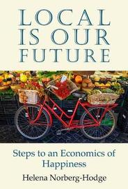 Local Is Our Future by Helena Norberg-Hodge