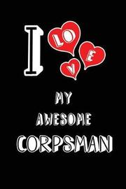 I Love My Awesome Corpsman by Lovely Hearts Publishing