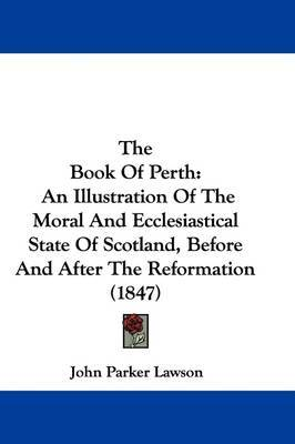 The Book Of Perth: An Illustration Of The Moral And Ecclesiastical State Of Scotland, Before And After The Reformation (1847) by John Parker Lawson image