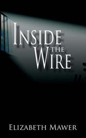 Inside The Wire by Elizabeth Mawer