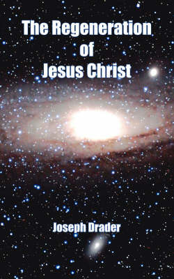 The Regeneration of Jesus Christ by Joseph Drader