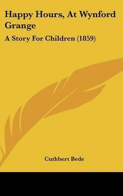 Happy Hours, At Wynford Grange: A Story For Children (1859) by Cuthbert Bede