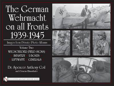 The German Wehrmacht on all Fronts 1939-1945, Images from Private Photo Albums by Spencer Anthony Coil