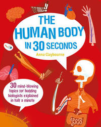 The Human Body in 30 Seconds by Anna Claybourne