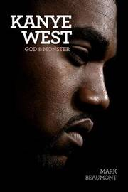 Kanye West: God and Monster by Mark Beaumont