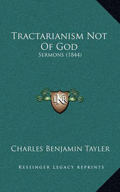Tractarianism Not of God: Sermons (1844) by Charles Benjamin Tayler