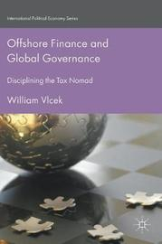 Offshore Finance and Global Governance by William Vlcek