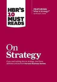 """HBR's 10 Must Reads on Strategy (including featured article """"What Is Strategy?"""" by Michael E. Porter) by Harvard Business Review"""