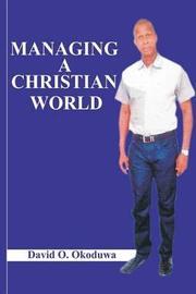 Managing a Christian World by Pst David O Okoduwa