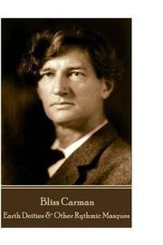 Bliss Carman - Earth Deities & Other Rythmic Masques by Bliss Carman image
