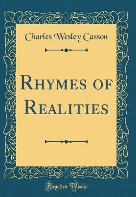 Rhymes of Realities (Classic Reprint) by Charles Wesley Casson image