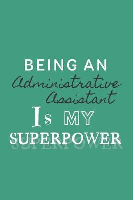 Being an Administrative Assistant is my Superpower by Super Happy Journals