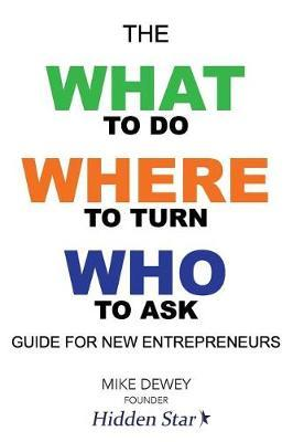 The What-to-Do, Where-to-Turn, Who-to-Ask Guide for New Entrepreneurs by Mike Dewey