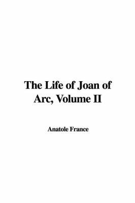 The Life of Joan of Arc, Volume II by Anatole France image