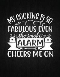 My cooking is so fabulous even the smoke alarm cheers me on by Recipe Journal