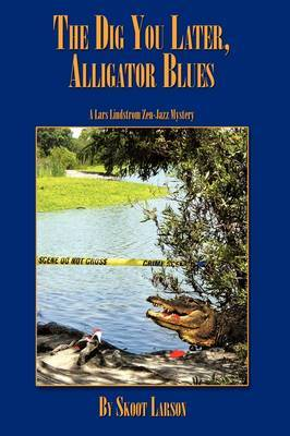 The Dig You Later, Alligator Blues by Skoot Larson image