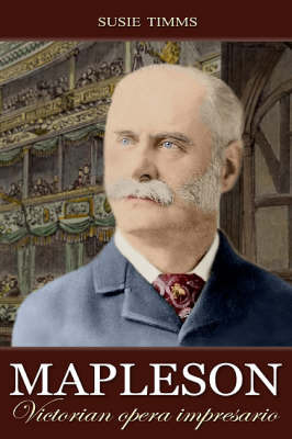 Mapleson: Victorian Opera Impresario by Susie Timms image