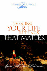 Investing Your Life in Things That Matter by Linda M. Waterman image