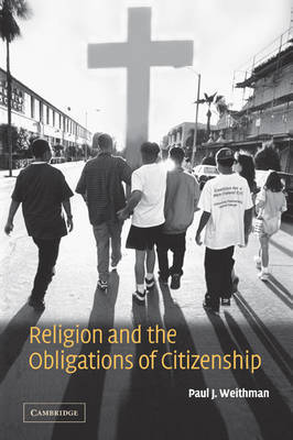 Religion and the Obligations of Citizenship by Paul Weithman
