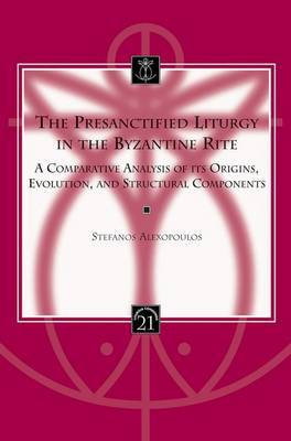 The Presanctified Liturgy in the Byzantine Rite by Stefanos Alexopoulos