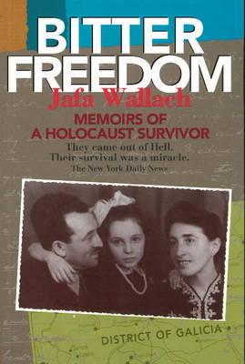 Bitter Freedom: Memoirs of a Holocaust Survivor by Jafa Wallach image