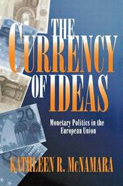 The Currency of Ideas by Kathleen R. McNamara