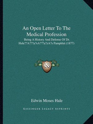 An Open Letter to the Medical Profession: Being a History and Defense of Dr. Halea Acentsacentsa A-Acentsa Acentss Pamphlet (1877) by Edwin Moses Hale image