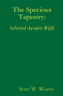 The Specious Tapestry: Selected Aesopic Riffs by Scott W. Weaver image