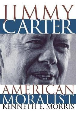 Jimmy Carter, American Moralist by Kenneth E Morris image