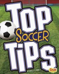 Top Soccer Tips by ,Danielle,S. Hammelef