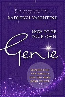 How To Be Your Own Genie by Radleigh Valentine