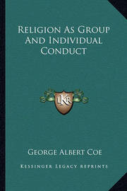 Religion as Group and Individual Conduct by George Albert Coe