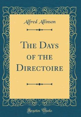 The Days of the Directoire (Classic Reprint) by Alfred Allinson image