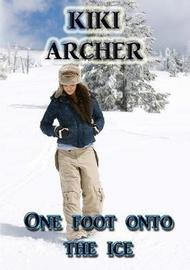 One Foot Onto the Ice by Kiki Archer