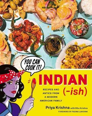 Indian-Ish: Recipes and Antics from a Modern American Family by Priya Krishna image