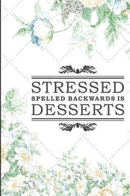 Stressed Spelled Backwards Is Desserts by Kate Pears